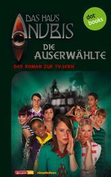 Das Haus Anubis - Band 4: Die Auserwählte - Der Roman zur TV-Serie