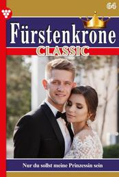 Fürstenkrone Classic 64 – Adelsroman - Nur du sollst meine Prinzessin sein