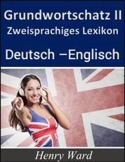 Grundwortschatz 2 - Zweisprachiges Lexikon Deutsch-Englisch