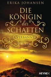 Die Königin der Schatten - Verbannt - Roman