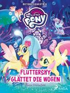 Sadie Chesterfield: My Little Pony - Beyond Equestria - Fluttershy glättet die Wogen