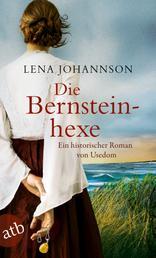Die Bernsteinhexe - Ein historischer Roman von Usedom