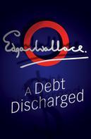 Edgar Wallace: A Debt Discharged