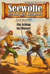 Seewölfe - Piraten der Weltmeere 288 - Ein Schlag in Wasser