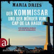 Der Kommissar und der Mörder vom Cap de la Hague - Kommissar Philippe Lagarde - Ein Kriminalroman aus der Normandie, Band 4 (Ungekürzt)