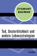 Zygmunt Bauman: Tod, Unsterblichkeit und andere Lebensstrategien