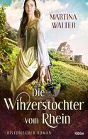 Martina Walter: Die Winzerstochter vom Rhein
