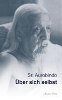 Sri Aurobindo: Über sich selbst