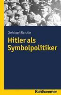 Christoph Raichle: Hitler als Symbolpolitiker ★★★★★