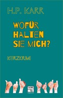 H.P. Karr: Wofür halten Sie mich?