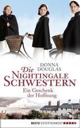 Die Nightingale Schwestern - Ein Geschenk der Hoffnung. Roman