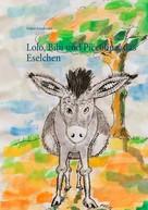 Volker Schoßwald: Lolo, Bibi und Piccolina, das Eselchen