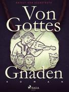 Nataly von Eschstruth: Von Gottes Gnaden - Band I