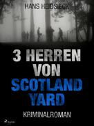 Hans Heidsieck: 3 Herren von Scotland Yard