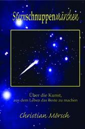 Sternschnuppenmärchen - Über die Kunst, aus dem Leben das Beste zu machen