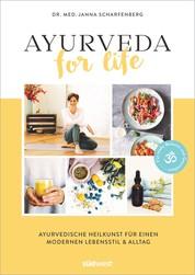 Ayurveda for Life - Ayurvedische Heilkunst für einen modernen Lebensstil & Alltag - Für mehr Balance und Gesundheit - Mit Rezepten, Yoga-Übungen und Selbsttests