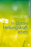 Chris Gore: In Gottes Heilungskraft leben ★★★★★