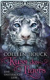 Kuss des Tigers - Eine unsterbliche Liebe - Roman