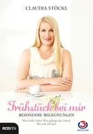 Claudia Stöckl: Frühstück bei mir - Besondere Begegnungen