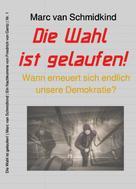 Marc van Schmidkind: Die Wahl ist gelaufen!