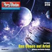 "Perry Rhodan 3114: Das Chaos auf Ariel - Perry Rhodan-Zyklus ""Chaotarchen"""