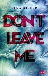 Don't LEAVE me - Das packende Finale der New-Adult-Trilogie