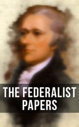 The Federalist Papers - Including Declaration of Independence & United States Constitution