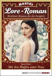 Lore-Roman 24 - Liebesroman - Mit den Waffen einer Frau