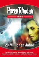Michelle Stern: PERRY RHODAN-Storys: 20 Millionen Jahre ★★