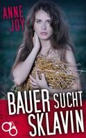 Anne Joy: Bauer sucht Sklavin ★★★★