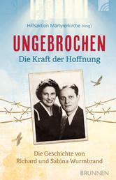 Ungebrochen – die Kraft der Hoffnung - Die Geschichte von Richard und Sabina Wurmbrand
