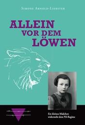 Allein vor dem Löwen - Ein kleines Mädchen widersteht dem NS-Regime
