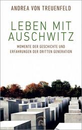 Leben mit Auschwitz - Momente der Geschichte und Erfahrungen der Dritten Generation