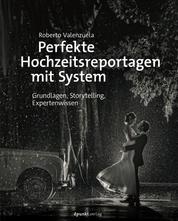 Perfekte Hochzeitsreportagen mit System - Grundlagen, Storytelling, Expertenwissen