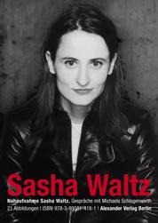 Nahaufnahme Sasha Waltz - Gespräche mit Michaela Schlagenwerth
