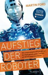 Aufstieg der Roboter - Wie unsere Arbeitswelt gerade auf den Kopf gestellt wird - und wie wir darauf reagieren müssen