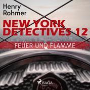 New York Detectives, 12: Feuer und Flamme (Ungekürzt)