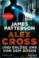 James Patterson: Und erlöse uns von dem Bösen - Alex Cross 10 - ★★★★
