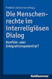 Die Menschenrechte im interreligiösen Dialog - Konflikt- oder Integrationspotential?