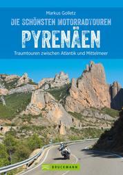 Die schönsten Motorradtouren Pyrenäen - Traumtouren zwischen Atlantik und Mittelmeer