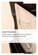 Norbert Finkenbusch: Krankengeld. Handbuch für die praktische Arbeit in der Krankenversicherung