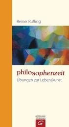 Philosophenzeit - Übungen zur Lebenskunst