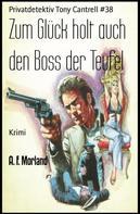A. F. Morland: Zum Glück holt auch den Boss der Teufel