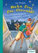 Ina Krabbe: Bahn frei für Oswald! – Weihnachtsmann verzweifelt gesucht ★★★★★