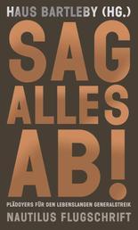 Sag alles ab! - Plädoyers für den lebenslangen Generalstreik - Nautilus Flugschrift