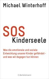 SOS Kinderseele - Was die emotionale und soziale Entwicklung unserer Kinder gefährdet - - und was wir dagegen tun können