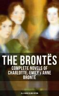 Charlotte Brontë: THE BRONTËS: Complete Novels of Charlotte, Emily & Anne Brontë - All 8 Books in One Edition