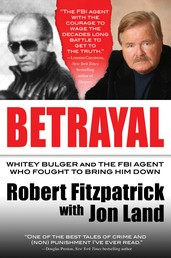 Betrayal - Whitey Bulger and the FBI Agent Who Fought to Bring Him Down