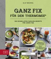 Ganz Fix für den Thermomix - Die schnellsten Familien-Rezepte für jeden Tag