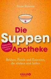 Die Suppen-Apotheke - Brühen, Fonds und Essenzen, die stärken und heilen
